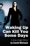"""Waking Up Can Kill You Some Days"""
